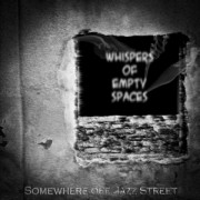 """Whispers of Empty Spaces"" by Somewhere off Jazz Street"